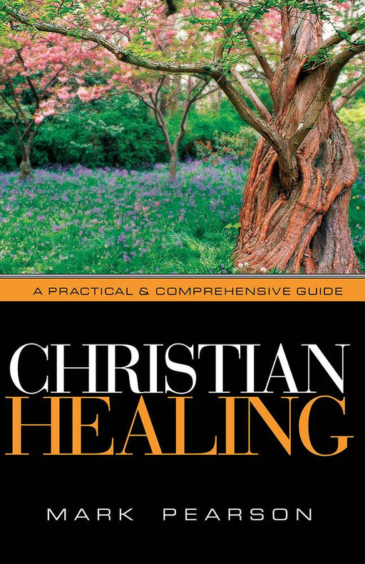 Christian Healing : A Practical & Comprehensive Guide