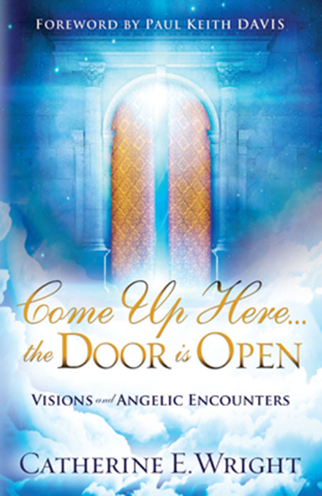 Come Up Here...the Door is Open : Visions and Angelic Encounters
