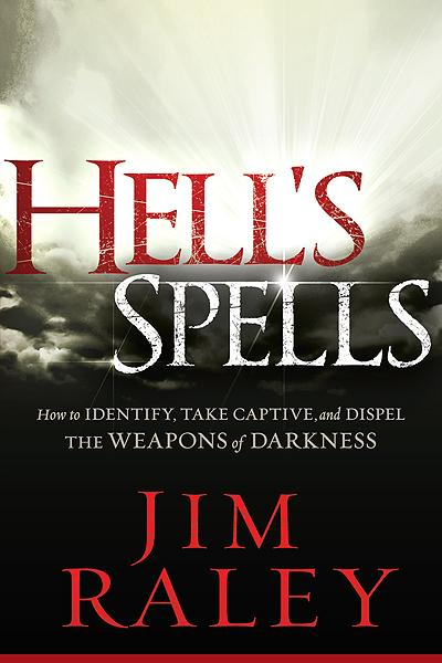 Hell's Spells : How to Indentify, Take Captive, and Dispel the Weapons of Darkness