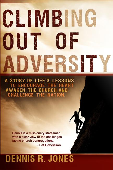 Climbing Out of Adversity : A Story of Life's Lessons to Encourage the Heart, Awaken the Church and Challenge the Nation