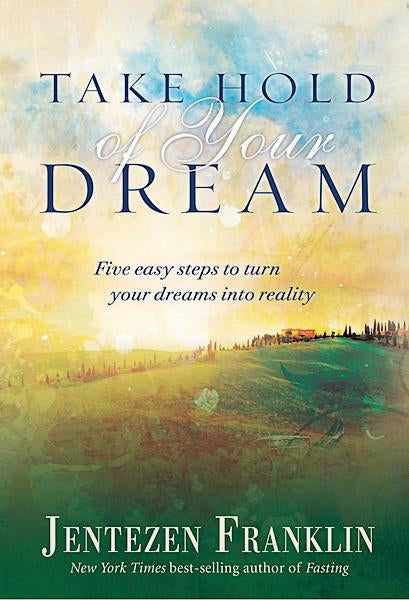 Take Hold of Your Dream : Five easy steps to turn your dreams into reality