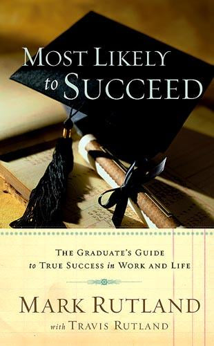 Most Likely To Succeed : The Graduate's Guide to True Success in Work and in Life