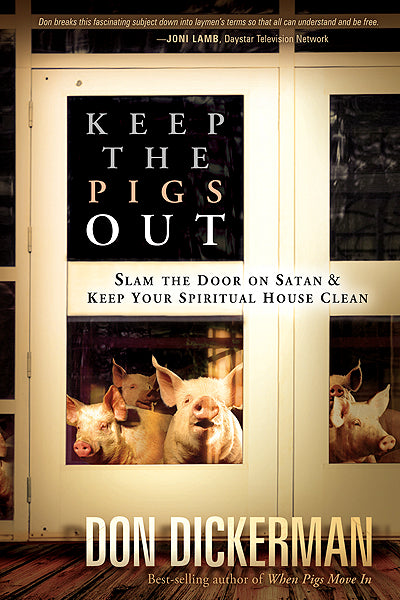 Keep The Pigs Out : How to Slam the Door Shut on Satan and His Demons and Keep Your Spiritual House Clean