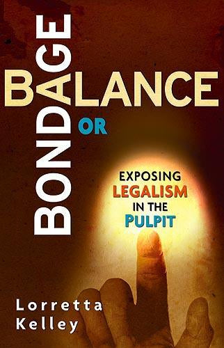 Balance or Bondage : Exposing Legalism in the Pulpit