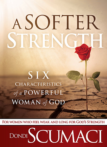 A Softer Strength : The Six Characteristics of a Powerful Woman of God