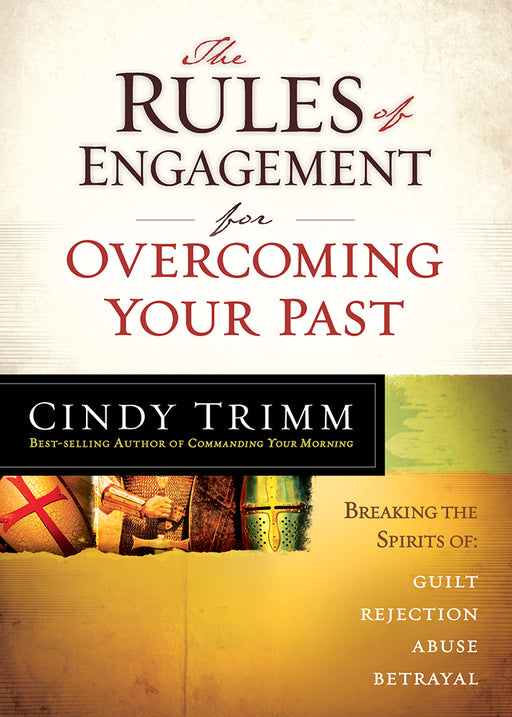 The Rules of Engagement for Overcoming Your Past : Breaking Free From Guilt, Rejection, Abuse, and Betrayal