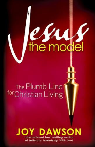 Jesus, The Model : The Plumb Line for Christian Living