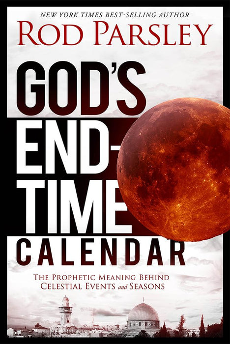 God's End-Time Calendar : The Prophetic Meaning Behind Celestial Events and Seasons