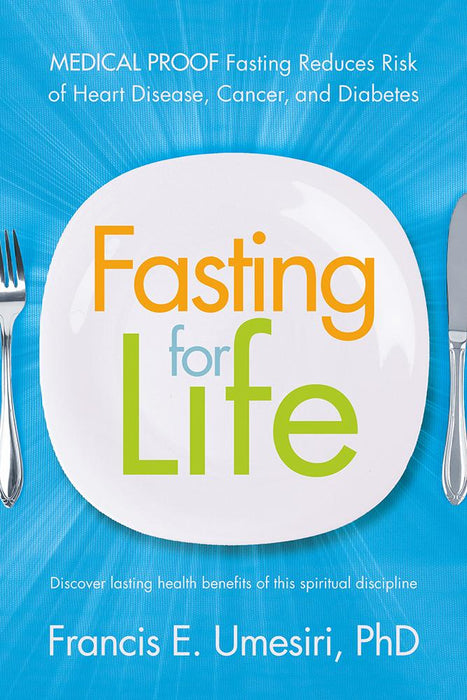 Fasting for Life : Medical Proof Fasting Reduces Risk of Heart Disease, Cancer, and Diabetes