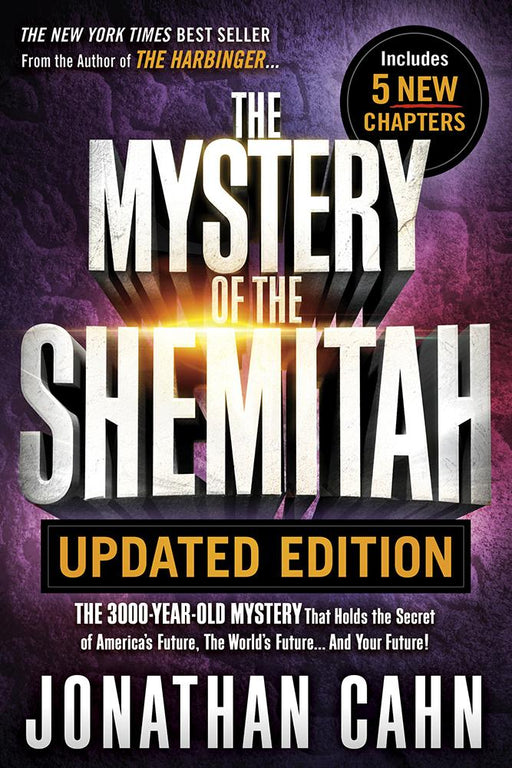The Mystery of the Shemitah Updated Edition : The 3,000-Year-Old Mystery That Holds the Secret of America's Future, the World's Future...and Your Future!