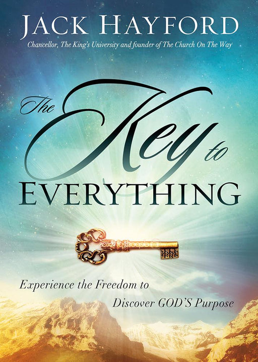 The Key to Everything : Experience the Freedom to Discover God's Purpose