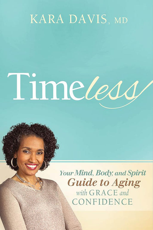 Timeless : Your Mind, Body, and Spirit Guide to Aging With Grace and Confidence