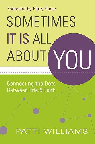 Sometimes It Is All About You : Connecting the Dots Between Life & Faith