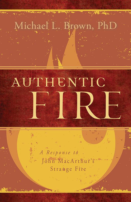 Authentic Fire : A Response to John MacArthur's Strange Fire