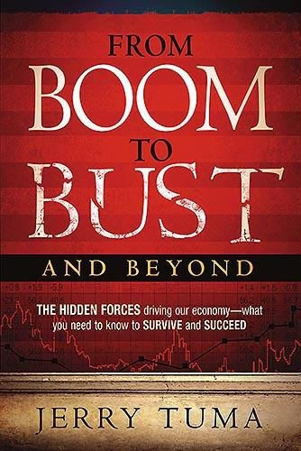 From Boom to Bust and Beyond : The Hidden Forces Driving Our Economy--What You Need to Know to Survive and Succeed