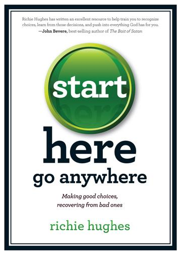 Start Here, Go Anywhere : Making Good Choices, Recovering from Bad Ones