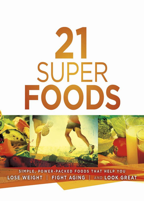 21 Super Foods : Simple, Power-Packed Foods that Help You Build Your Immune System, Lose Weight, Fight Aging, and Look Great