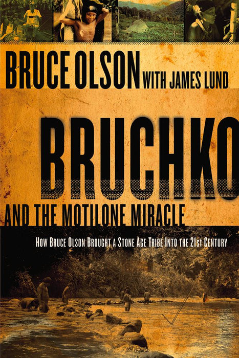 Bruchko And The Motilone Miracle : How Bruce Olson Brought a Stone Age South American Tribe into the 21st Century