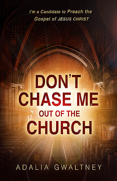 Don't Chase Me Out of the Church : I'm a Candidate to Preach the Gospel of JESUS CHRIST