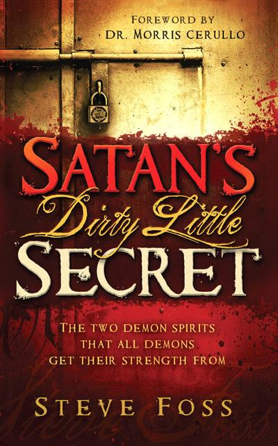 Satan's Dirty Little Secret : The Two Demon Spirits that All Demons Get Their Strength From
