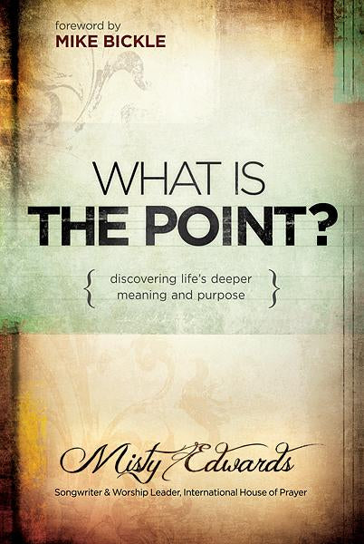 What is the Point? : Discovering Life's Deeper Meaning and Purpose
