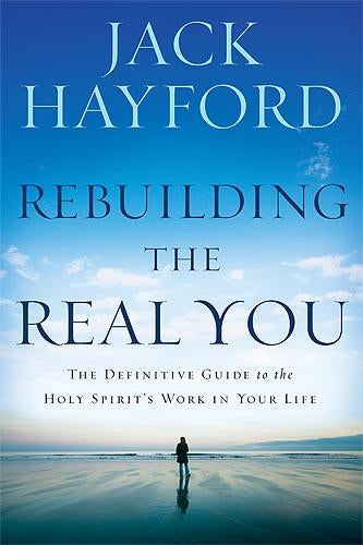 Rebuilding The Real You : The Definitive Guide to the Holy Spirit's Work in Your Life
