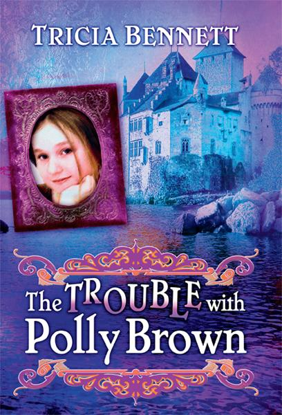 The Trouble With Polly Brown : The Polly Brown Trilogy, Book Two