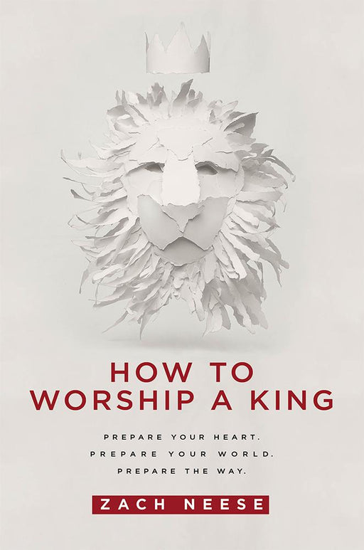 How To Worship a King : Prepare Your Heart. Prepare Your World. Prepare The Way.