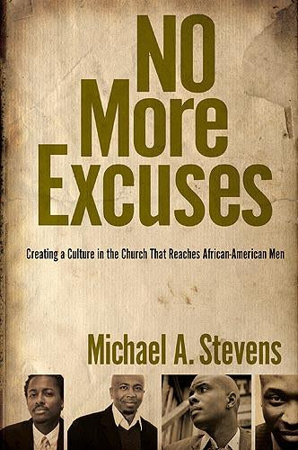 No More Excuses : Creating a Culture in the Church That Reaches African-American Men