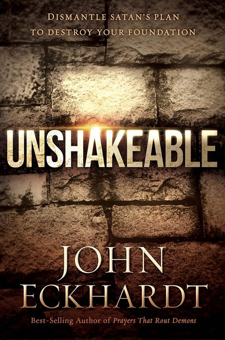 Unshakeable : Dismantling Satan's Plan to Destroy Your Foundation
