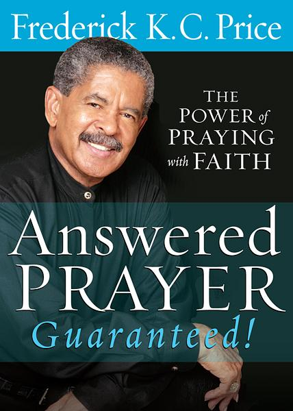 Answered Prayer Guaranteed! : The power of praying with faith
