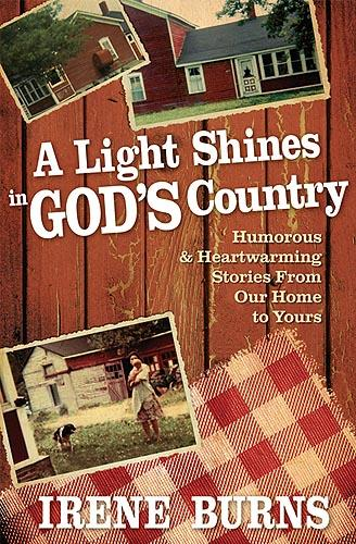 A Light Shines In God's Country : Humorous & Heartwarming Stories From Our Home to Yours