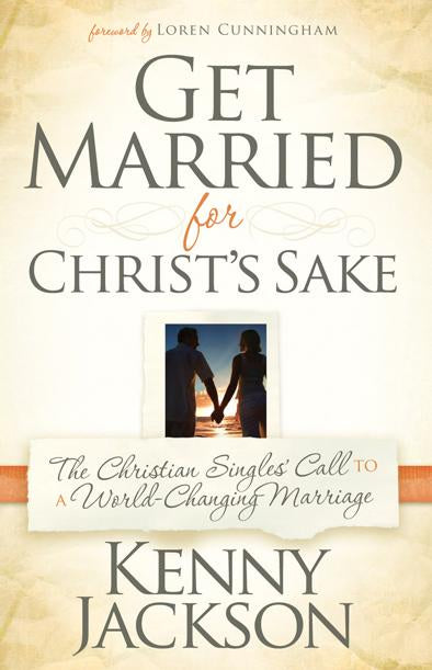 Get Married For Christ's Sake : The Christian Singles' Call to a World-Changing Marriage