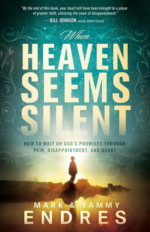 When Heaven Seems Silent : How to Wait on God's Promises Through Pain, Disappointment, and Doubt