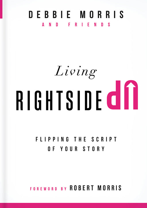 Living Rightside Up : Flipping the Script of Your Story