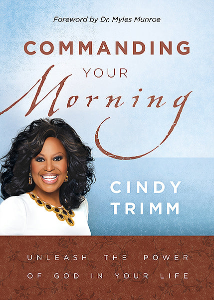 Commanding Your Morning : Unleash the Power of God in Your Life