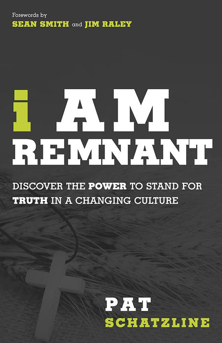 I Am Remnant : Discover the POWER to Stand for TRUTH in a Changing Culture