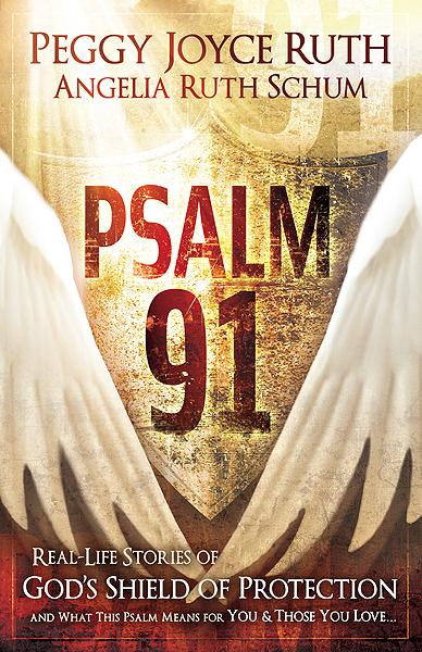 Psalm 91 : Real-Life Stories of God's Shield of Protection And What This Psalm Means for You & Those You Love