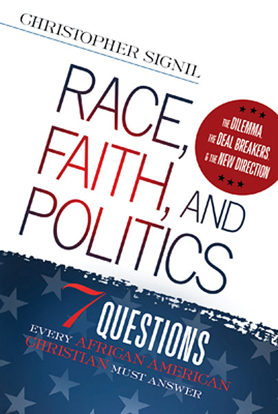 Race, Faith, and Politics : 7 Political Questions That Every African American Christian Must Answer