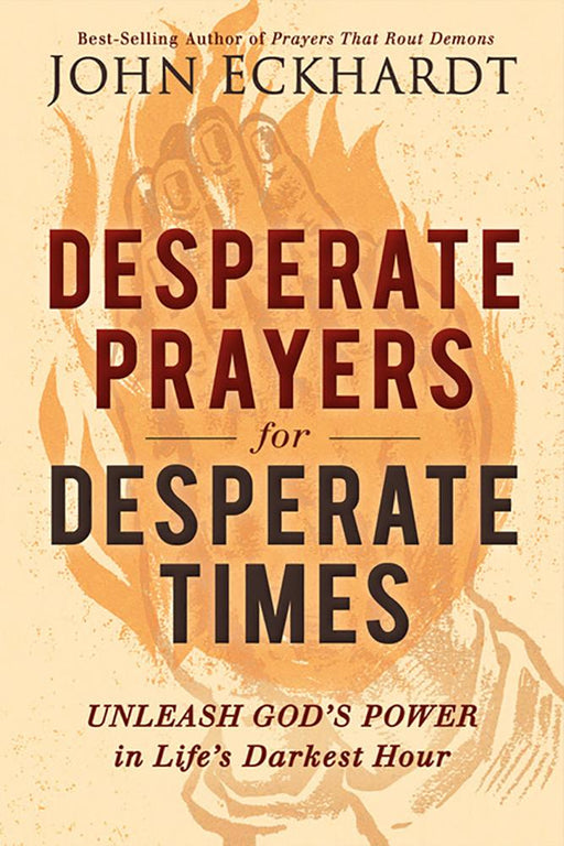 Desperate Prayers for Desperate Times : Unleash God's Power in Life's Darkest Hour
