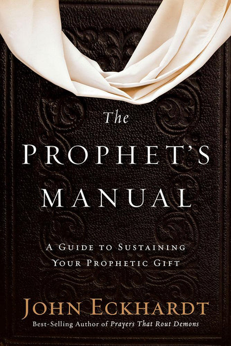 The Prophet's Manual : A Guide to  Sustaining Your Prophetic Gift