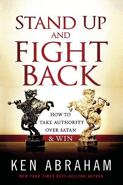 Stand Up and Fight Back : How to Take Authority over Satan and Win