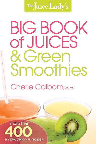 The Juice Lady's Big Book of Juices and Green Smoothies : More Than 400 Simple, Delicious Recipes!
