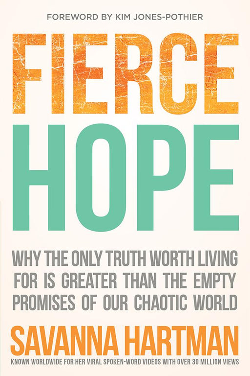 Fierce Hope : Why the Only Truth Worth Living for is Greater Than the Empty Promises of Our Chaotic World