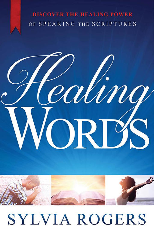Healing Words : Discover the Healing Power of Speaking the Scriptures