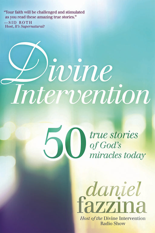 Divine Intervention : 50 True Stories of God's Miracles Today