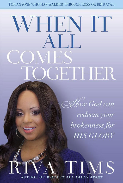 When It All Comes Together : How God Can Redeem Your Brokenness for His Glory