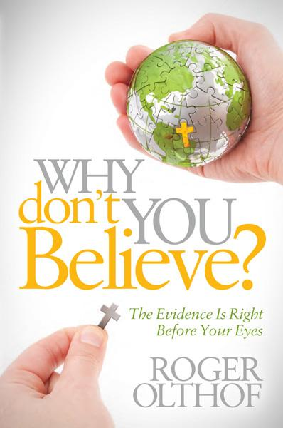 Why Don't You Believe? : The Evidence Is Right Before Your Eyes