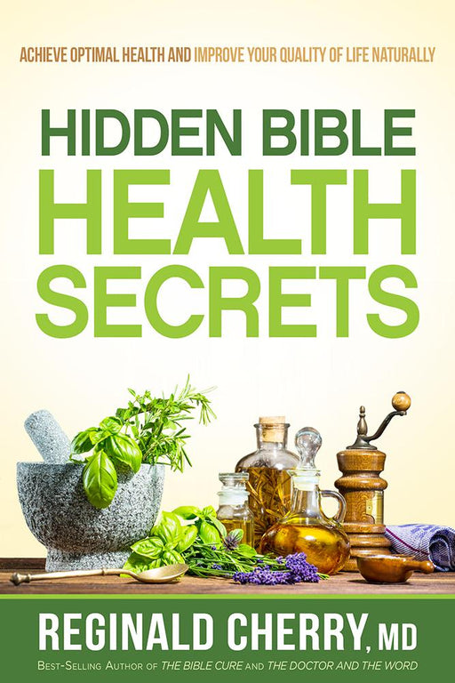 Hidden Bible Health Secrets : Achieve Optimal Health and Improve Your Quality of Life Naturally