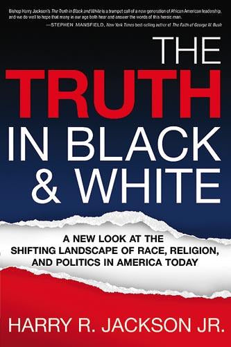 The Truth In Black & White : A New Look at the Shifting Landscape of Race, Religion, and Politics in America Today